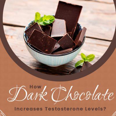 How Dark Chocolate Increases Testosterone Levels